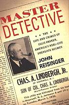 Master detective : the life and crimes of Ellis Parker, America's real-life Sherlock Holmes