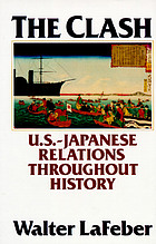 The clash : a history of U.S.-Japan relations