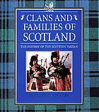 Clans and families of Scotland : the history of the Scottish tartan