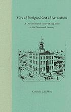City of intrigue, nest of revolution : a documentary history of Key West in the nineteenth century