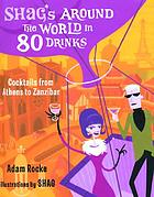 Shag's around the world in 80 drinks : cocktails from Athens to Zanzibar