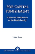 For capital punishment : crime and the morality of the death penalty