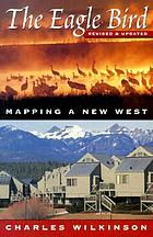 The eagle bird : mapping a new West