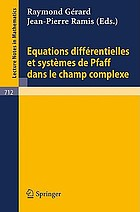 Equations Differentielles et Systemes de Pfaff dans le Champ Complexe I