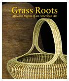 Grass roots : African origins of an American art