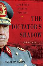 The dictator's shadow : life under Augusto Pinochet