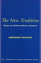 The new tradition : essays on modern Hebrew literature