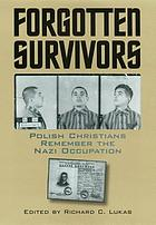 Forgotten survivors : Polish Christians remember the Nazi occupation