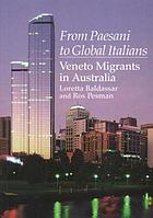 From paesani to global Italians : Veneto migrants in AustraliaFrom paesani to global Italians : Veneto migrants in Australia