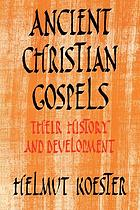 Ancient Christian Gospels : their history and development