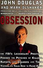 Obsession : the FBI's legendary profiler probes, the psyches of killers, rapists, and stalkers and their victims and tells how to fight back