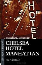 Chelsea Hotel Manhattan : a babelogue about one hotel, its superstars, bohemians, junkies, losers and outsiders, with diversions concerning Harlem, Brooklyn, negritude, the Lower East Side, punk rock, hip hop, tales of beatnik glory, and the lonliness of the city crowd