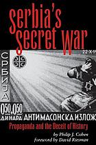 Serbia's secret war : propaganda and the deceit of history