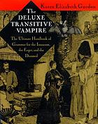The deluxe transitive vampire : the ultimate handbook of grammar for the innocent, the eager, and the doomed