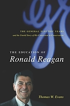 The education of Ronald Reagan : the General Electric years and the untold story of his conversion to conservatism