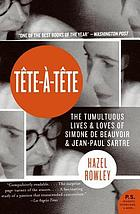 Tête-à-tête : the tumultuous lives and loves of Simone de Beauvoir and Jean-Paul Sartre