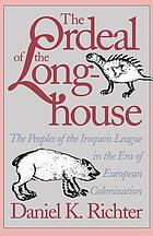 The ordeal of the longhouse : the peoples of the Iroquois League in the era of European colonization