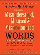 The New York times everyday reader's dictionary of misunderstood, misused, mispronounced words