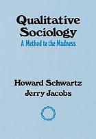 Qualitative sociology : a method to the madness