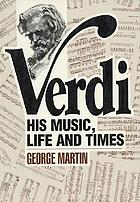 Verdi; his music, life and times