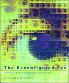 The reconfigured eye : visual truth in the post-photographic era