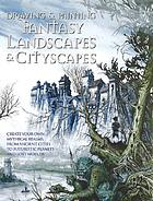 Drawing & painting fantasy landscapes & cityscapes : create your own mythical cities, planets, and lost worlds