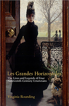 Grandes horizontales : the lives and legends of Marie Duplessis, Cora Pearl, La Païva and La Présidente