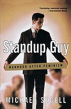 Standup guy : manhood after feminism