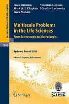 Multiscale problems in the life sciences lectures given at the Banach Center and C.I.M.E. Joint Summer School held in Bedlewo, Poland September 4-9, 2006