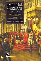 Imperial Germany 1867-1918 : politics, culture, and society in an authoritarian state