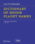 Dictionary of minor planet names / 2003-2005 : Addendum to fifth edition. / Lutz D. Schmadel. Prepared on behalf of Commission 20 under the auspices of the International Astronomical Union