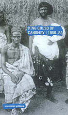 King Guezo of Dahomey, 1850-52 : the abolition of the slave trade on the west coast of Africa