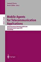 Mobile agents for telecommunication applications : third international workshop, MATA 2001, Montreal, Canada, August 14-16, 2001 : proceedings