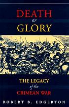 Death or glory : the legacy of the Crimean War