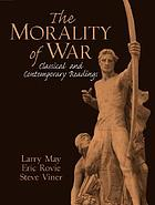 The morality of war : classical and contemporary readingsThe morality of war