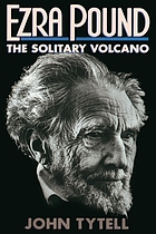 Ezra Pound : the solitary volcano