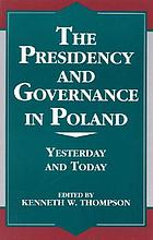 The presidency and governance in Poland : yesterday and today
