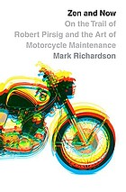 Zen and now : on the trail of Robert Pirsig and Zen and the art of motorcycle maintenance