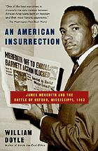 An American insurrection : James Meredith and the battle of Oxford, Mississippi, 1962