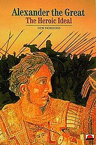 Alexander the Great : the heroic ideal