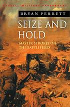 Seize and hold : master strokes on the battlefield