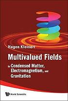 Multivalued fields in condensed matter, electromagnetism, and gravitation