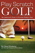 Play scratch golf : the amateur's guide to playing perfect golf