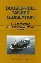 Double-hull tanker legislation : an assessment of the Oil Pollution Act of 1990