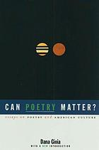 Can poetry matter? : essays on poetry and American culture