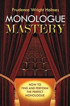 Monologue mastery : how to find and perform the perfect monologue