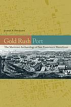 Gold rush port : the maritime archaeology of San Francisco's waterfront