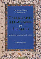 The British Library companion to calligraphy, illumination & heraldry : a history and practical guide