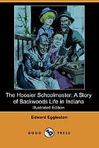 The Hoosier schoolmaster a novel