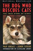 The dog who rescues cats : the true story of Ginny